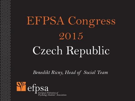 1 Benedikt Ricny, Head of Social Team EFPSA Congress 2015 Czech Republic.