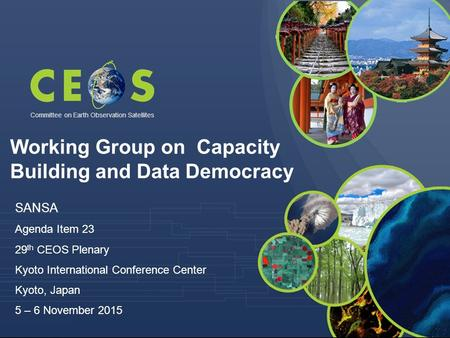 Committee on Earth Observation Satellites SANSA Agenda Item 23 29 th CEOS Plenary Kyoto International Conference Center Kyoto, Japan 5 – 6 November 2015.
