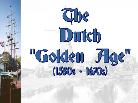 The Dutch Golden Age (1580s - 1670s).