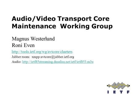 Audio/Video Transport Core Maintenance Working Group Magnus Westerlund Roni Even  Jabber room: