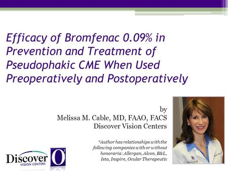 Efficacy of Bromfenac 0.09% in Prevention and Treatment of Pseudophakic CME When Used Preoperatively and Postoperatively by Melissa M. Cable, MD, FAAO,