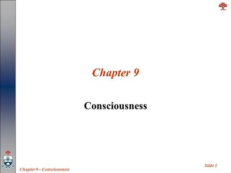Slide 1 Chapter 9 - Consciousness Chapter 9 Consciousness.