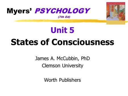 Myers' PSYCHOLOGY (7th Ed) Unit 5 States of Consciousness James A. McCubbin, PhD Clemson University Worth Publishers.