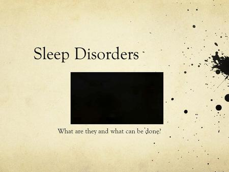 Sleep Disorders What are they and what can be done?