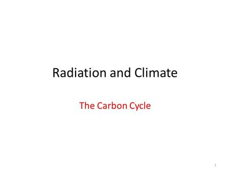 Radiation and Climate The Carbon Cycle 1. More than a century ago, it was suggested that a significant increase in burning fossil fuels might release.