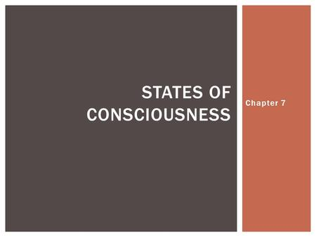 Chapter 7 STATES OF CONSCIOUSNESS.  What does the film say about four characteristics of Consciousness?  Its Personal  Its Changing  Its Selective.