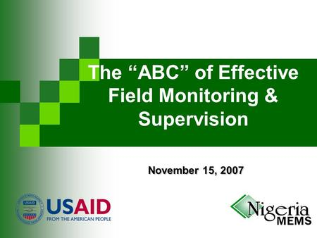 "November 15, 2007 The ""ABC"" of Effective Field Monitoring & Supervision November 15, 2007."
