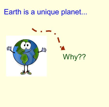 Earth is a unique planet... Why??. Because on Earth there are both..... Abiotic Forms These are non-living things such as soil, rock, water, weather,
