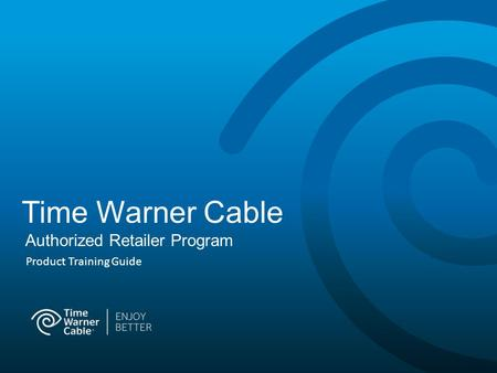 Time Warner Cable Authorized Retailer Program Product Training Guide.