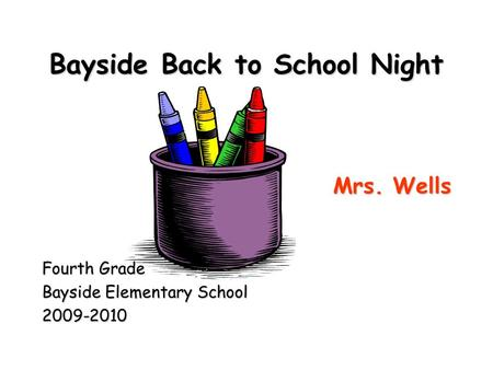 Bayside Back to School Night Mrs. Wells Fourth Grade Bayside Elementary School 2009-2010.