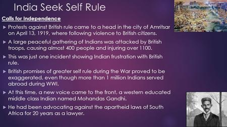 India Seek Self Rule Calls for Independence  Protests against British rule came to a head in the city of Amritsar on April 13, 1919, where following violence.