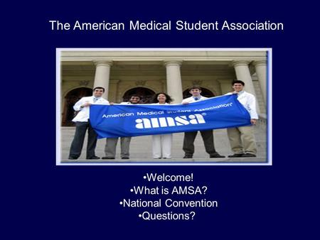 The American Medical Student Association Welcome! What is AMSA? National Convention Questions?
