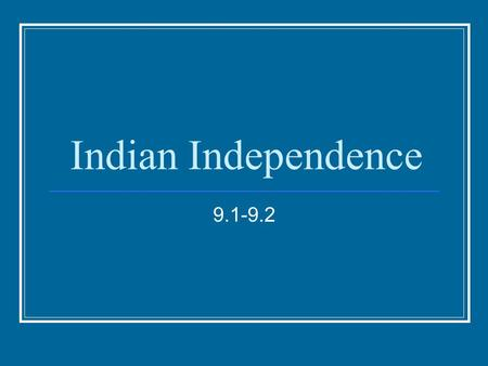 Indian Independence 9.1-9.2. Growing Unrest In 1919, new laws from Britain Limited freedom of the press and other rights Protested by nationalists Five.