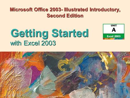 Microsoft Office 2003- Illustrated Introductory, Second Edition with Excel 2003 Getting Started.