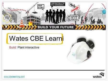 Www.cbelearning.com Wates CBE Learning Build: Plant interactive.