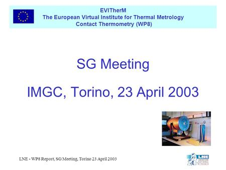 EVITherM The European Virtual Institute for Thermal Metrology Contact Thermometry (WP8) LNE - WP8 Report, SG Meeting, Torino 23 April 2003 SG Meeting IMGC,