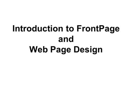 Introduction to FrontPage and Web Page Design. Topics Logging in to your site Creating a webpage Text formatting Page backgrounds Linking webpages Links.