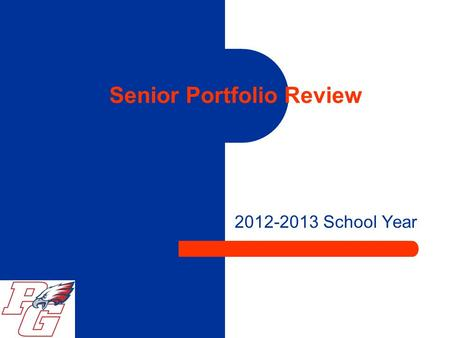 Senior Portfolio Review 2012-2013 School Year. Your Portfolio Folder Do you know where it is? Remember, to keep your folder in a safe place at home and.