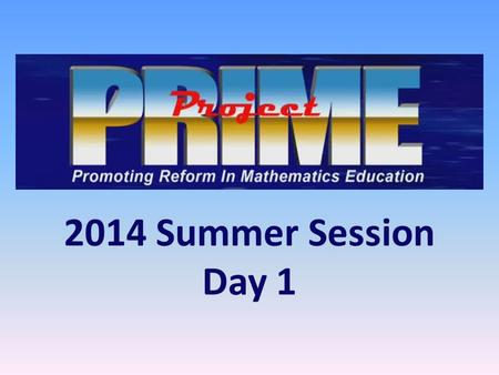 2014 Summer Session Day 1. 3 Day Goals Planning: Writing Assessment Items and Choosing a 3 Act Task Create a 3 Act Task.