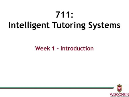 711: Intelligent Tutoring Systems Week 1 – Introduction.