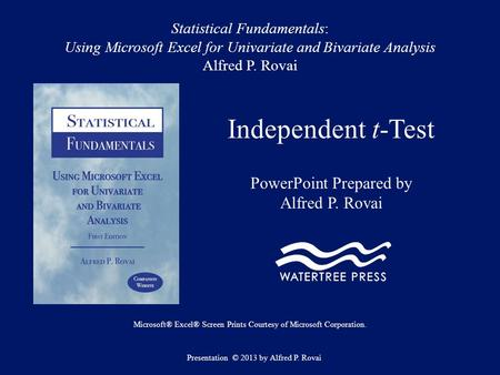 Statistical Fundamentals: Using Microsoft Excel for Univariate and Bivariate Analysis Alfred P. Rovai Independent t-Test PowerPoint Prepared by Alfred.
