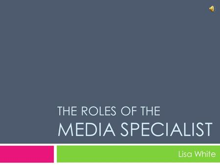 THE ROLES OF THE MEDIA SPECIALIST Lisa White A Media Specialist at a Glance… All images from Microsoft Office Clip Art.