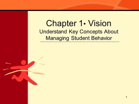 1 Chapter 1 Vision Understand Key Concepts About Managing Student Behavior.