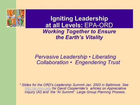 Igniting Leadership at all Levels: EPA-ORD Working Together to Ensure the <strong>Earth</strong>'s Vitality Pervasive Leadership Liberating Collaboration Engendering Trust.