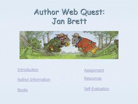Author Web Quest: Jan Brett Introduction Author Information Author Information Books Assignment Resources Self-Evaluation.
