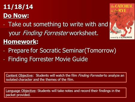 11/18/14 Do Now: - Take out something to write with and your Finding Forrester worksheet. your Finding Forrester worksheet. Homework: - Prepare for Socratic.