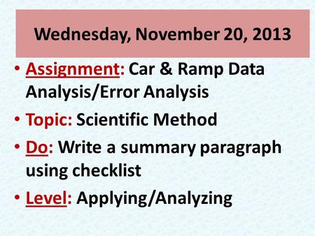 Wednesday, November 20, 2013 Assignment: Car & Ramp Data Analysis/Error Analysis Topic: Scientific Method Do: Write a summary paragraph using checklist.