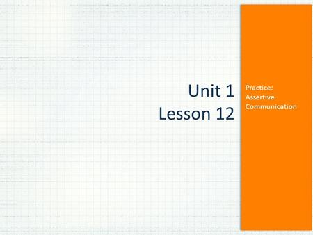 Practice: Assertive Communication Unit 1 Lesson 12.