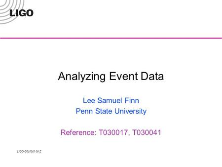 LIGO- G030065-00-Z Analyzing Event Data Lee Samuel Finn Penn State University Reference: T030017, T030041.