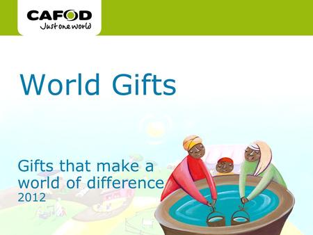 Www.cafod.org.uk World Gifts Gifts that make a world of difference 2012.