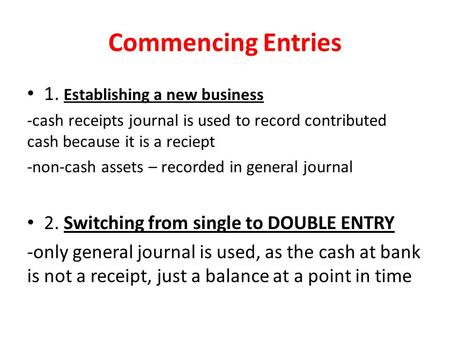 Commencing Entries 1. Establishing a new business -cash receipts journal is used to record contributed cash because it is a reciept -non-cash assets –