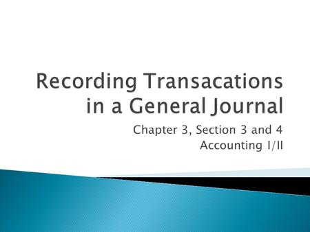 Chapter 3, Section 3 and 4 Accounting I/II.  What order is information recorded in the journal? ◦ Chronological order  What are used as proof that a.