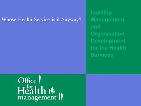 Leading Management and Organisation Development for the Health Services Whose Health Service is it Anyway?