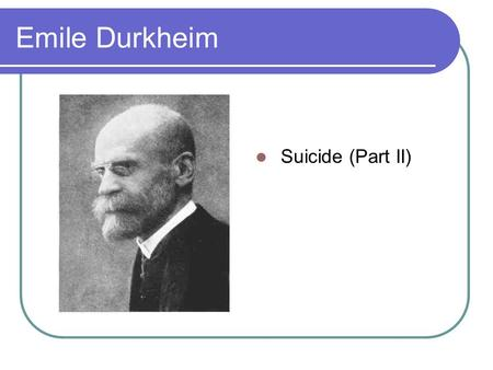 Emile Durkheim Suicide (Part II). Suicide apparently involves no social interaction so A) it can only be analyzed psychologically. B) at first sight it.