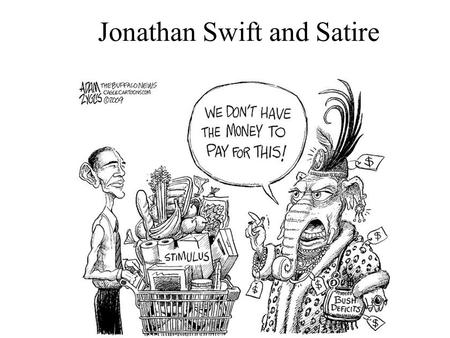 Jonathan Swift and Satire. What is a satire? A satire is any piece of writing or graphic media designed to make its readers feel critical – of themselves,