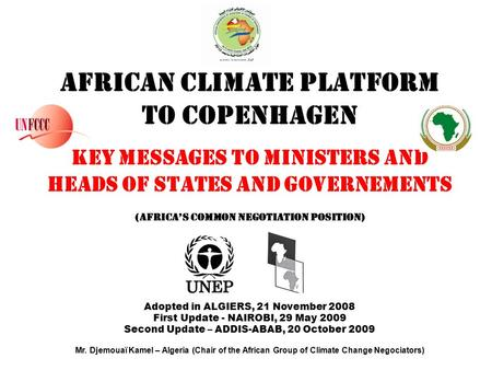 AFRICAN CLIMATE PLATFORM TO COPENHAGEN KEY MESSAGES TO MINISTERS AND HEADS OF STATES AND GOVERNEMENTS (Africa's Common Negotiation Position) Adopted in.