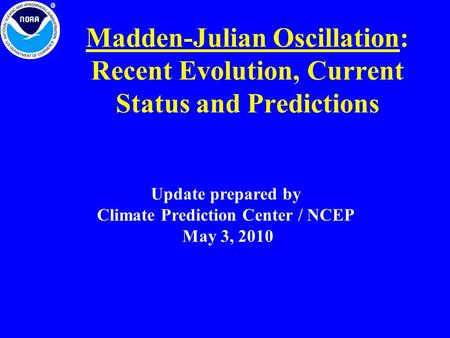 Madden-Julian Oscillation: Recent Evolution, Current Status and Predictions Update prepared by Climate Prediction Center / NCEP May 3, 2010.