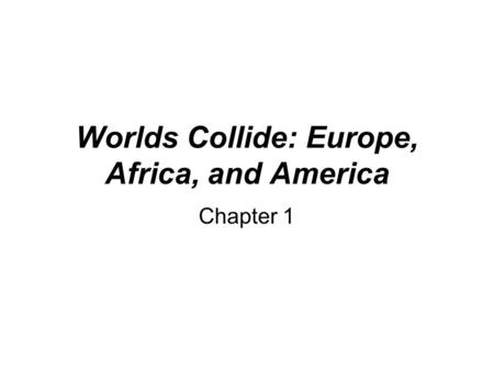 Worlds Collide: Europe, Africa, and America Chapter 1.