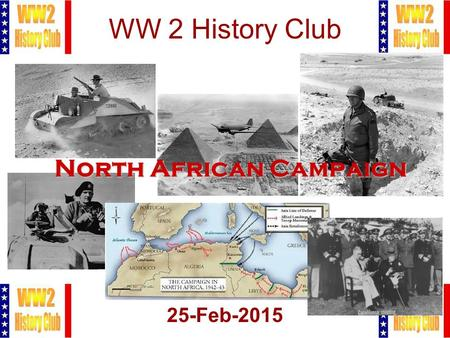 1 WW 2 History Club 25-Feb-2015 North African Campaign.