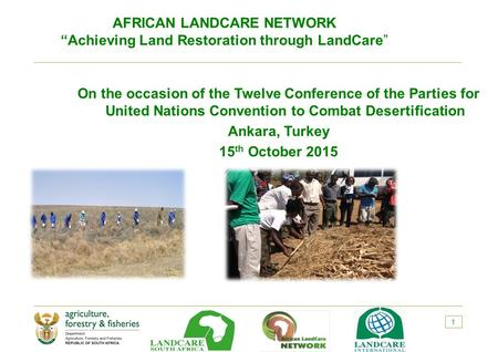 On the occasion of the Twelve Conference of the Parties for United Nations Convention to Combat Desertification Ankara, Turkey 15 th October 2015 1 AFRICAN.