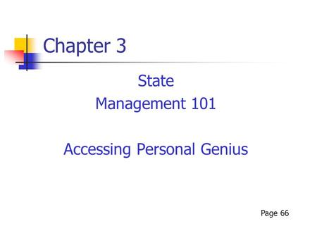 Chapter 3 State Management 101 Accessing Personal Genius Page 66.
