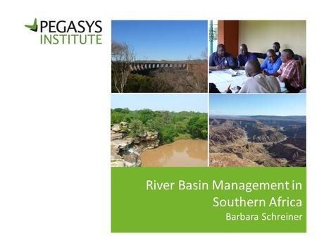 River Basin Management in Southern Africa Barbara Schreiner.