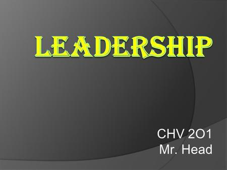 CHV 2O1 Mr. Head. Lesson Learning Goals...  By the end of the lesson, I will be able to... 1. identify the excuses a person makes that prevent leadership.