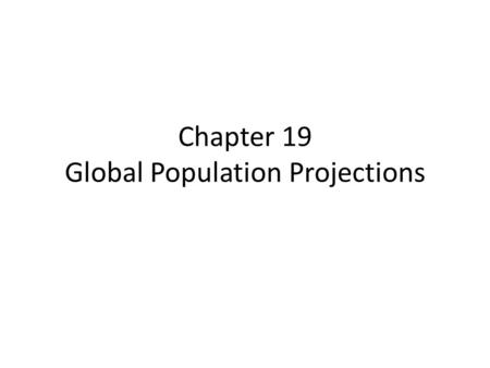 Chapter 19 Global Population Projections. Predicting the Future Many attempts using economic forecasting, political forecasting, and forecasting using.