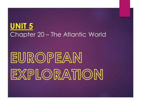 UNIT 5 Chapter 20 – The Atlantic World. CHAPTER 20: The Atlantic World, 1492–1800 SECTION 1 SECTION 3 SECTION 4 Spain Builds an American Empire The Atlantic.
