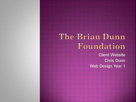 Client Website Chris Dunn Web Design Year 1. For this brief I chose to create a notional client website for a charity named after my Dad called The Brian.